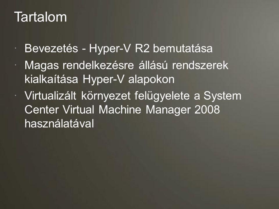 Tartalom  Bevezetés- Hyper-V R2 bemutatása  Magas rendelkezésre állású rendszerek kialkaítása Hyper-V alapokon  Virtualizált környezet felügyelete a System Center Virtual Machine Manager 2008 használatával