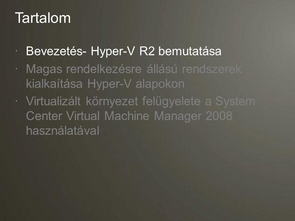 Tartalom  Bevezetés- Hyper-V R2 bemutatása  Magas rendelkezésre állású rendszerek kialkaítása Hyper-V alapokon  Virtualizált környezet felügyelete