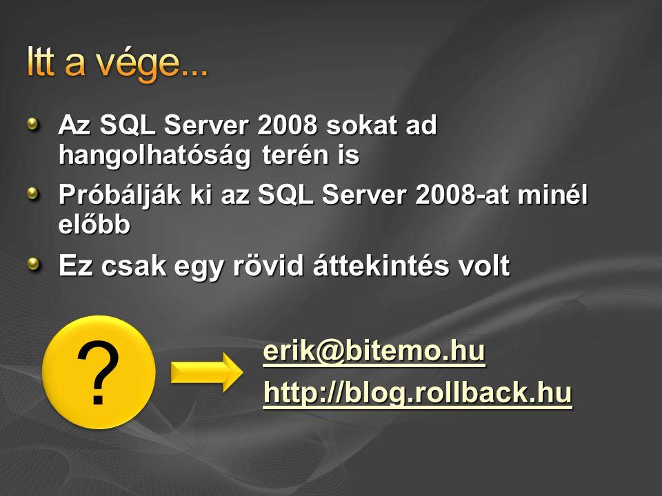 Az SQL Server 2008 sokat ad hangolhatóság terén is Próbálják ki az SQL Server 2008-at minél előbb Ez csak egy rövid áttekintés volt erik@bitemo.hu htt