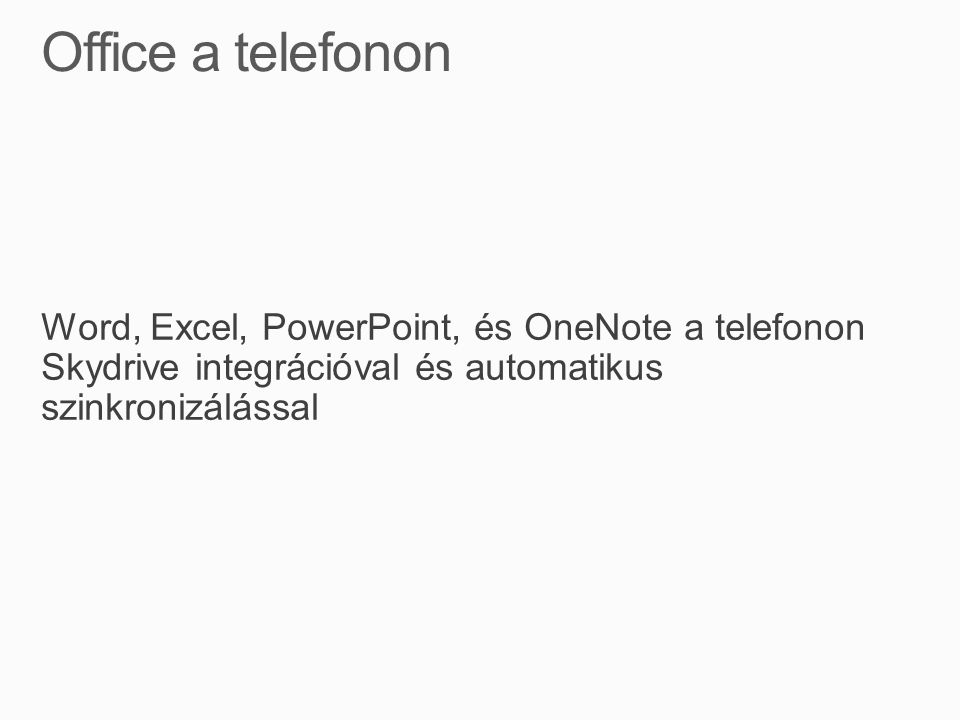 Word, Excel, PowerPoint, és OneNote a telefonon Skydrive integrációval és automatikus szinkronizálással