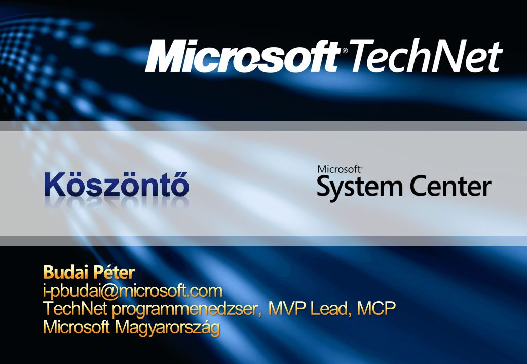 Szakmai támogatás webes fórumon, RSS- támogatással www.microsoft.hu/technetforum Ha valakinek System Centerrel vagy más Microsoft szoftverrel kapcsolatban kérdése van, itt választ kap MVP-ktől, Microsoftosoktól Május 1 - átállunk a fórumra a jelenlegi TechNetKlub.hu listákról is