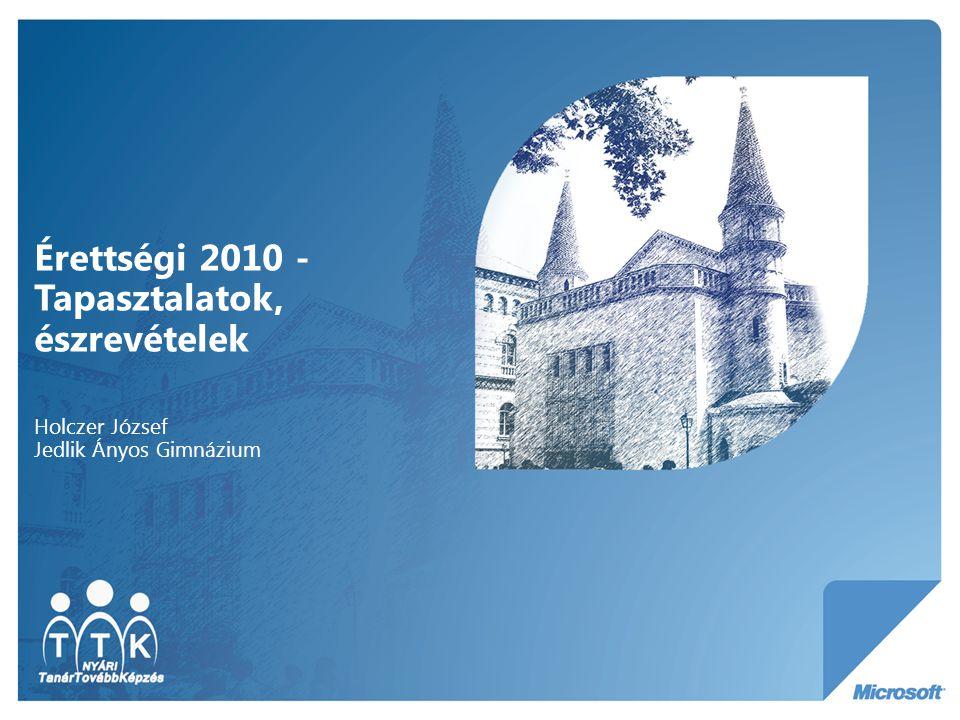 Érettségi 2010 - Tapasztalatok, észrevételek Holczer József Jedlik Ányos Gimnázium
