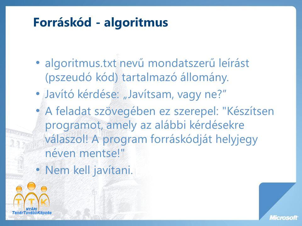 """Forráskód - algoritmus algoritmus.txt nevű mondatszerű leírást (pszeudó kód) tartalmazó állomány. Javító kérdése: """"Javítsam, vagy ne?"""" A feladat szöve"""