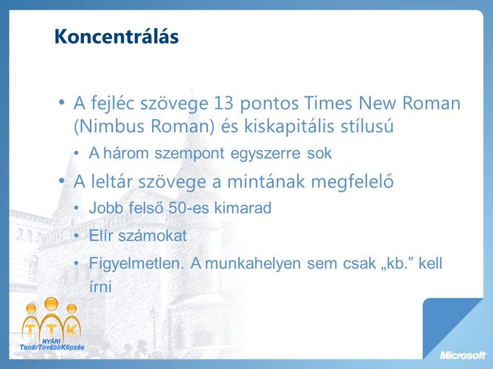 Koncentrálás A fejléc szövege 13 pontos Times New Roman (Nimbus Roman) és kiskapitális stílusú A három szempont egyszerre sok A leltár szövege a mintá