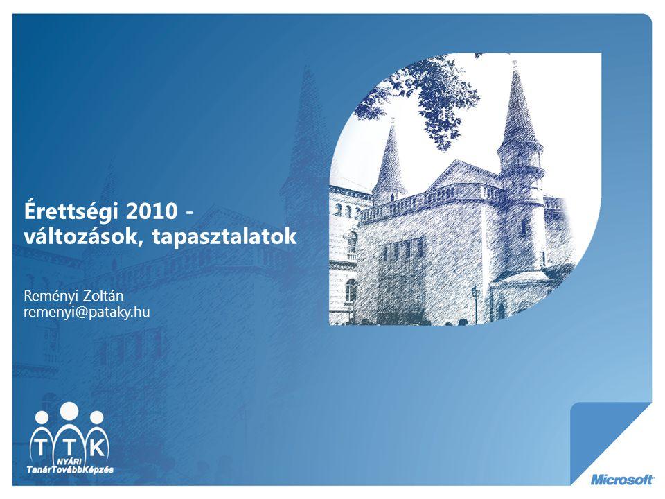 Érettségi 2010 - változások, tapasztalatok Reményi Zoltán remenyi@pataky.hu