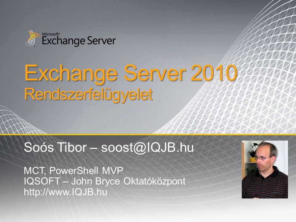 Exchange Server 2010 Rendszerfelügyelet Soós Tibor – soost@IQJB.hu MCT, PowerShell MVP IQSOFT – John Bryce Oktatóközpont http://www.IQJB.hu