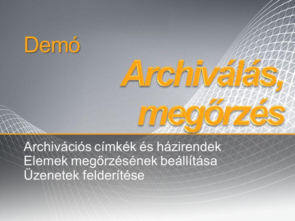 Demó Archivációs címkék és házirendek Elemek megőrzésének beállítása Üzenetek felderítése
