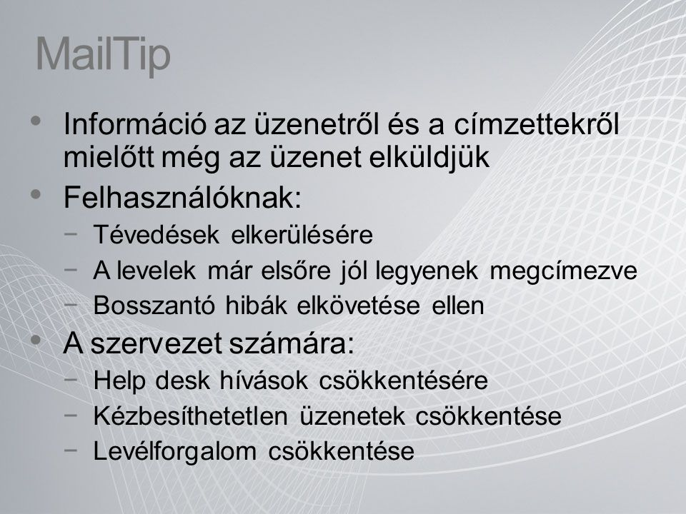 MailTip Információ az üzenetről és a címzettekről mielőtt még az üzenet elküldjük Felhasználóknak: −Tévedések elkerülésére −A levelek már elsőre jól l
