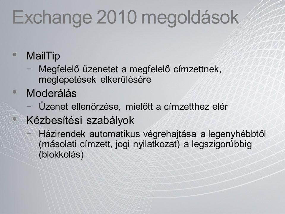 Exchange 2010 megoldások MailTip −Megfelelő üzenetet a megfelelő címzettnek, meglepetések elkerülésére Moderálás −Üzenet ellenőrzése, mielőtt a címzet