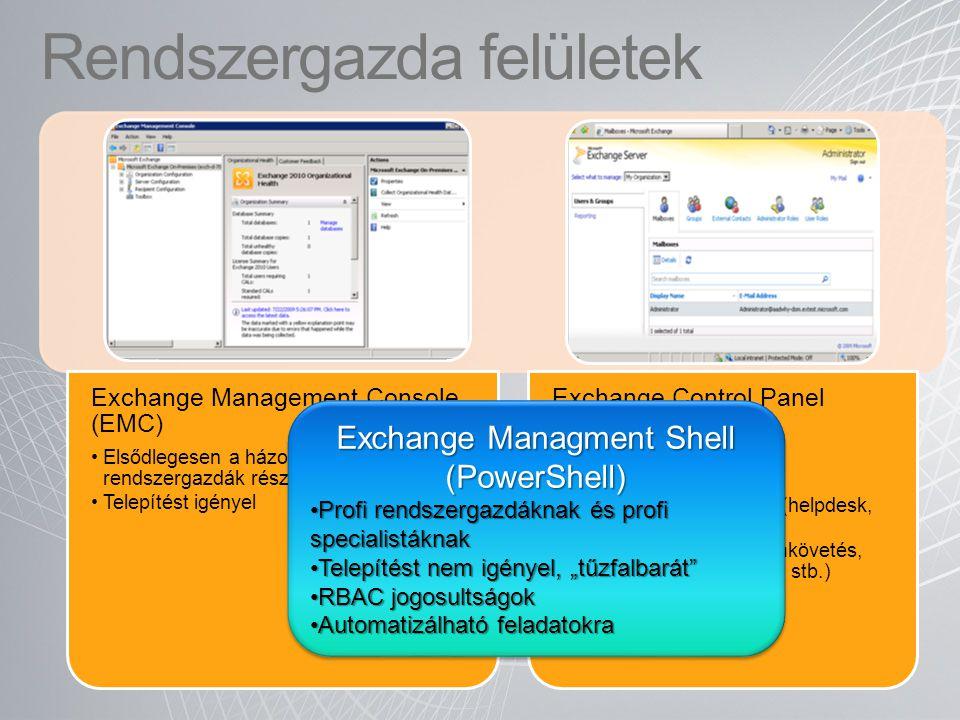 Exchange Management Console Távolról futtatott PowerShell parancsokra épül Több AD erdő/ Exchange szervezet támogatása RBAC szerepeket figyelembe veszi Jelentősebb új funkciók −Több címzetten egyidejűleg végzett művelet −PowerShell parancsok naplózása −Exchange Control Panel integráció −EMC naplózás −EMS audit log