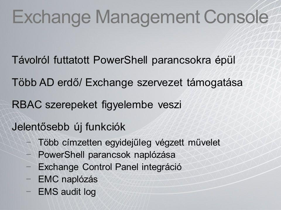 Exchange Management Console Távolról futtatott PowerShell parancsokra épül Több AD erdő/ Exchange szervezet támogatása RBAC szerepeket figyelembe vesz