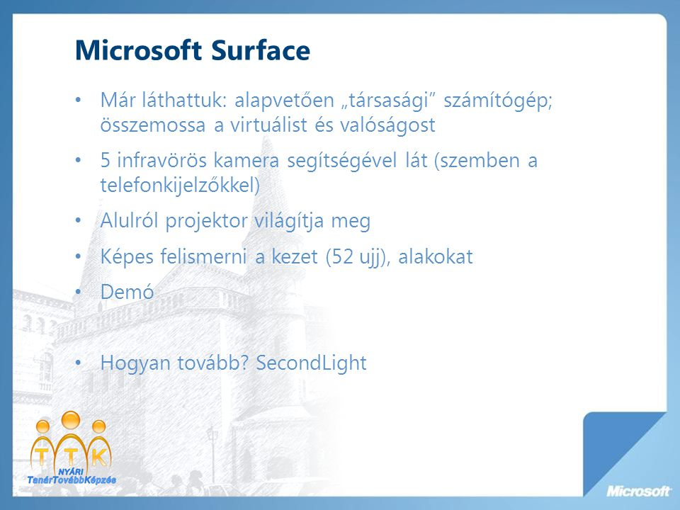 """Microsoft Surface Már láthattuk: alapvetően """"társasági"""" számítógép; összemossa a virtuálist és valóságost 5 infravörös kamera segítségével lát (szembe"""