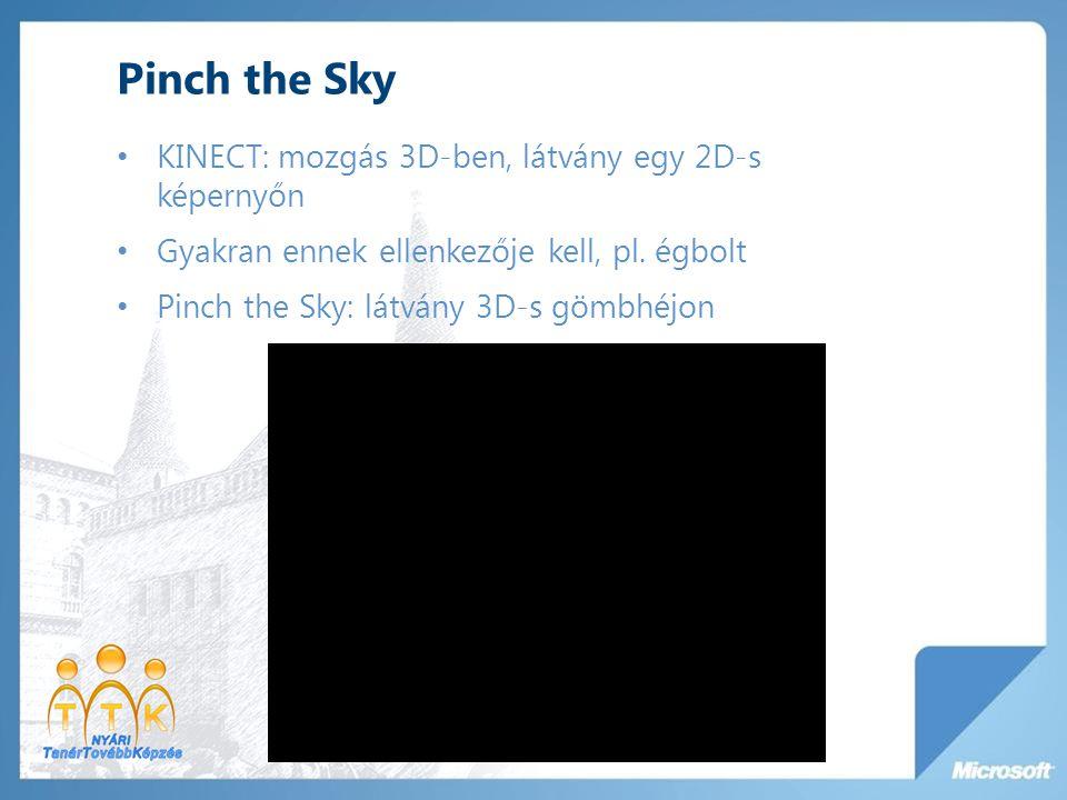 Pinch the Sky KINECT: mozgás 3D-ben, látvány egy 2D-s képernyőn Gyakran ennek ellenkezője kell, pl. égbolt Pinch the Sky: látvány 3D-s gömbhéjon