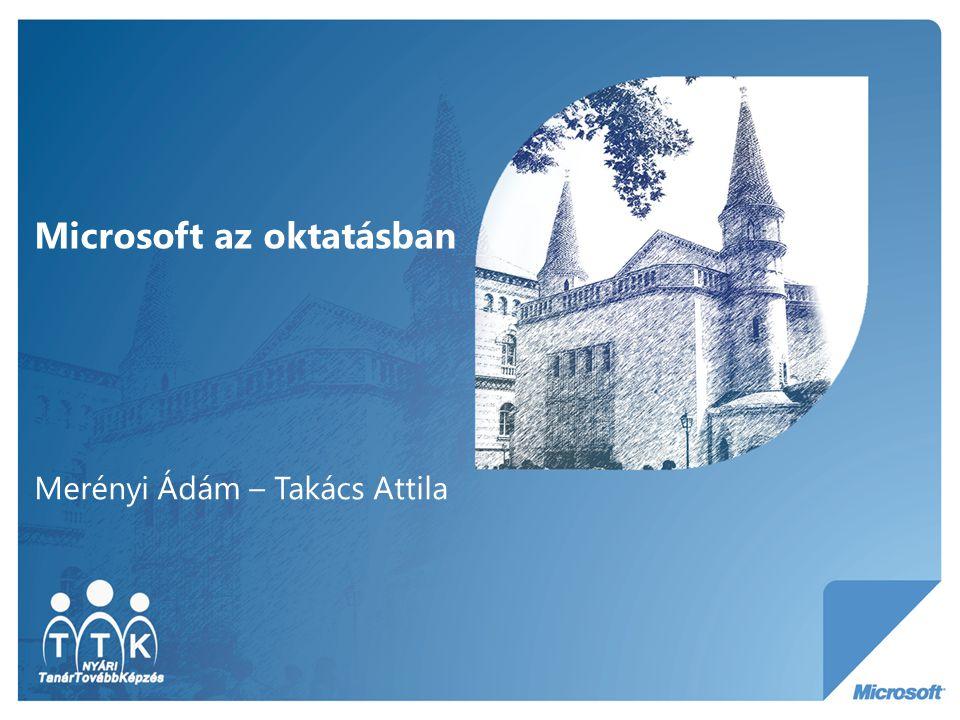 Microsoft az oktatásban Merényi Ádám – Takács Attila