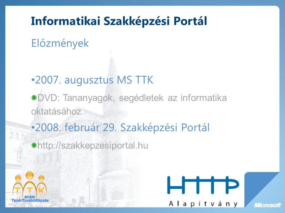 Informatikai Szakképzési Portál Előzmények 2007. augusztus MS TTK DVD: Tananyagok, segédletek az informatika oktatásához 2008. február 29. Szakképzési