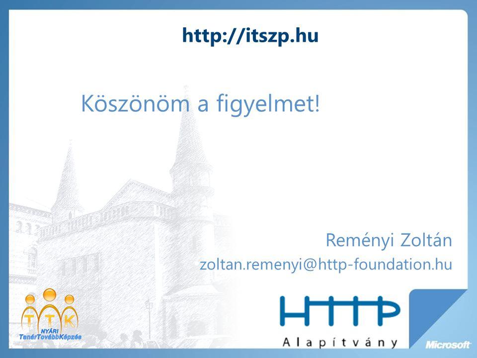 Köszönöm a figyelmet! Reményi Zoltán zoltan.remenyi@http-foundation.hu