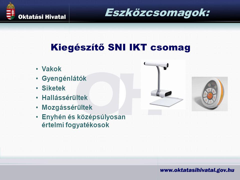 Kiegészítő SNI IKT csomag Eszközcsomagok: Vakok Gyengénlátók Siketek Hallássérültek Mozgássérültek Enyhén és középsúlyosan értelmi fogyatékosok