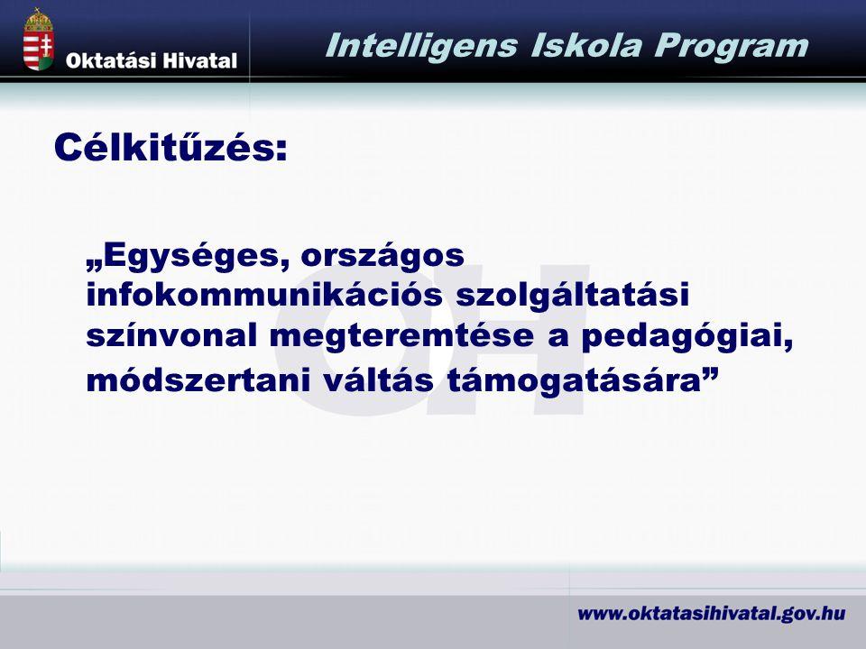 """Célkitűzés: """"Egységes, országos infokommunikációs szolgáltatási színvonal megteremtése a pedagógiai, módszertani váltás támogatására Intelligens Iskola Program"""