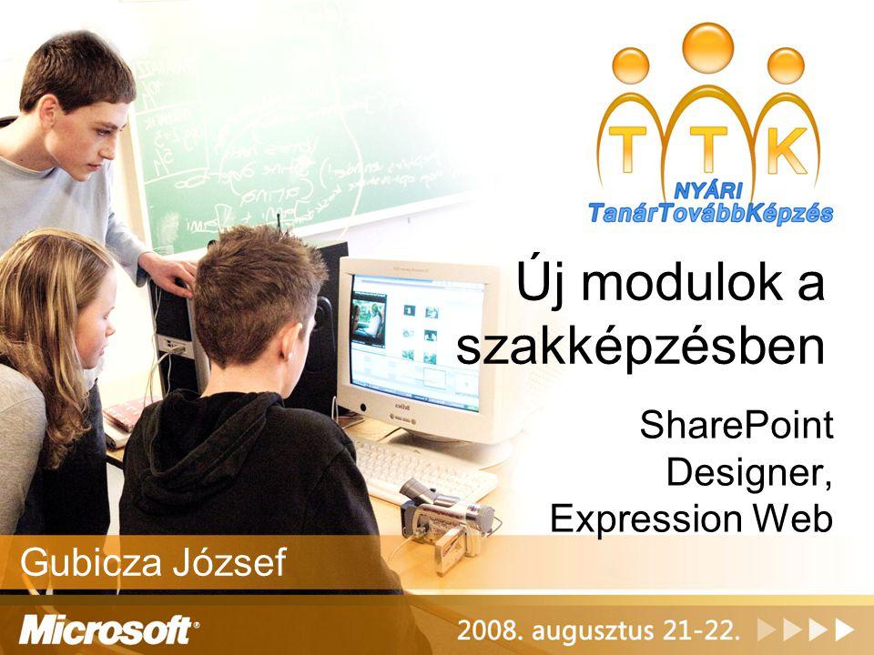Új modulok a szakképzésben SharePoint Designer, Expression Web Gubicza József
