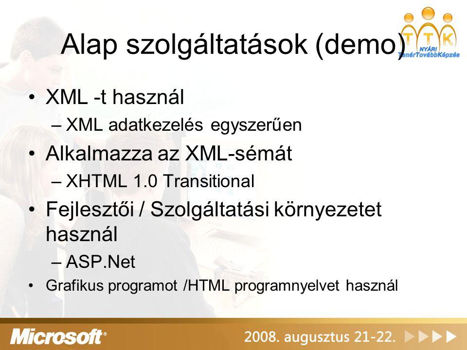 Alap szolgáltatások (demo) XML -t használ –XML adatkezelés egyszerűen Alkalmazza az XML-sémát –XHTML 1.0 Transitional Fejlesztői / Szolgáltatási környezetet használ –ASP.Net Grafikus programot /HTML programnyelvet használ