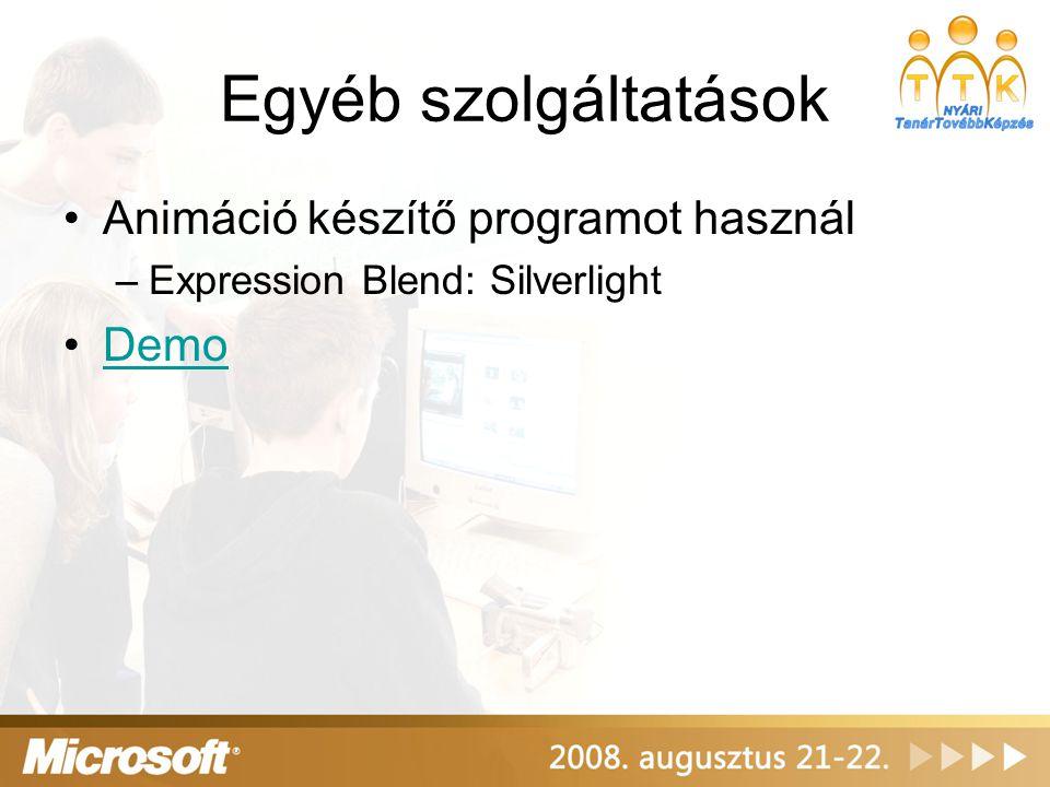 Egyéb szolgáltatások Animáció készítő programot használ –Expression Blend: Silverlight Demo