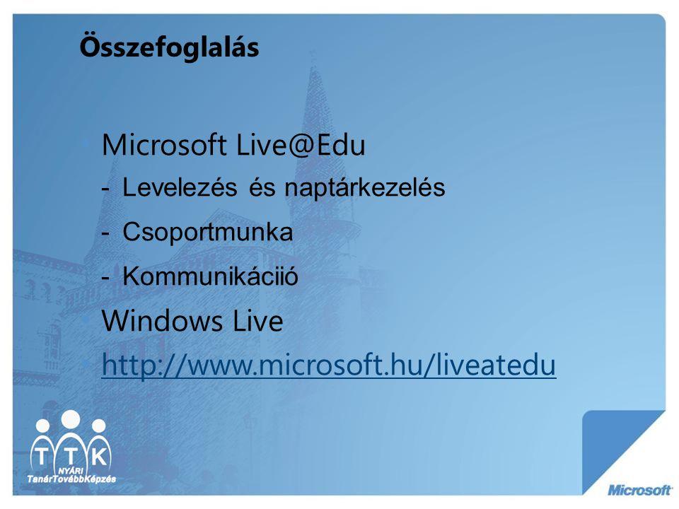 Összefoglalás Microsoft Live@Edu -Levelezés és naptárkezelés -Csoportmunka -Kommunikáciió Windows Live http://www.microsoft.hu/liveatedu