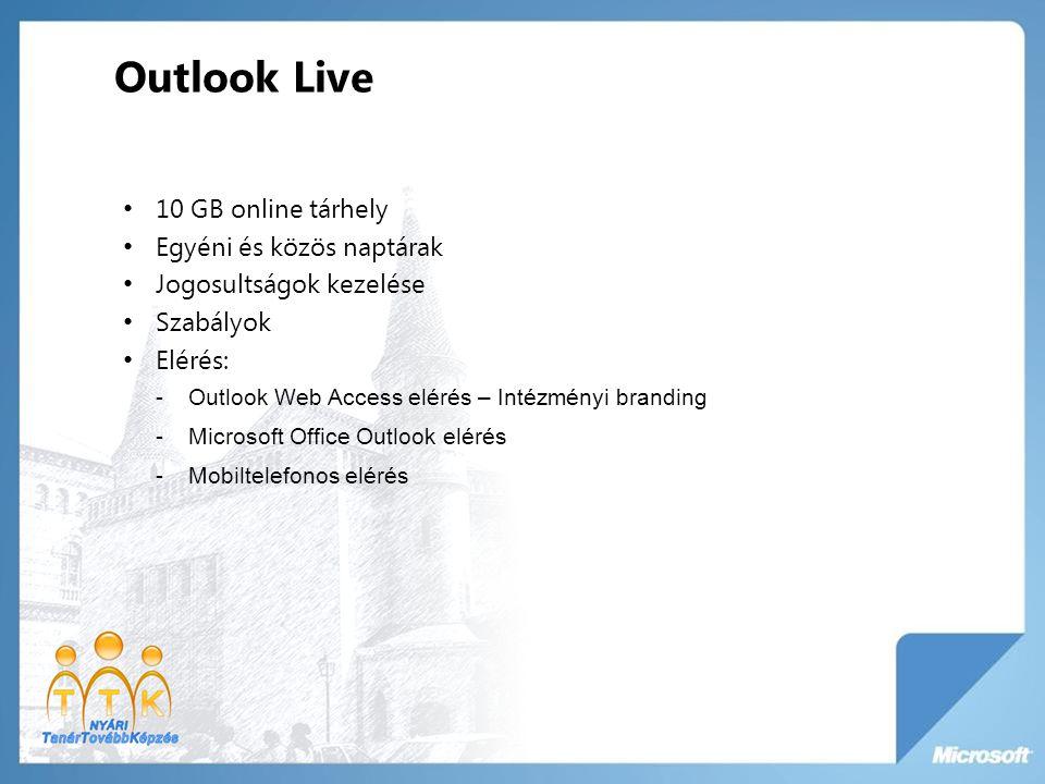Outlook Live 10 GB online tárhely Egyéni és közös naptárak Jogosultságok kezelése Szabályok Elérés: -Outlook Web Access elérés – Intézményi branding -Microsoft Office Outlook elérés -Mobiltelefonos elérés