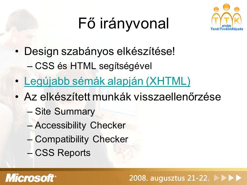 Fő irányvonal Design szabányos elkészítése! –CSS és HTML segítségével Legújabb sémák alapján (XHTML) Az elkészített munkák visszaellenőrzése –Site Sum