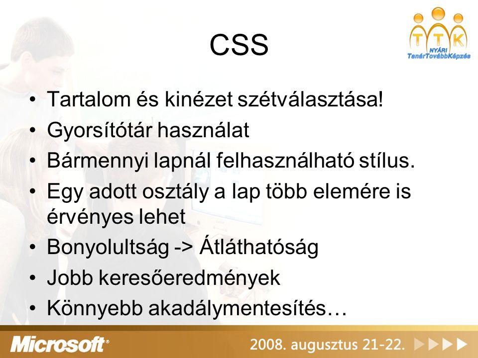 CSS Tartalom és kinézet szétválasztása! Gyorsítótár használat Bármennyi lapnál felhasználható stílus. Egy adott osztály a lap több elemére is érvényes