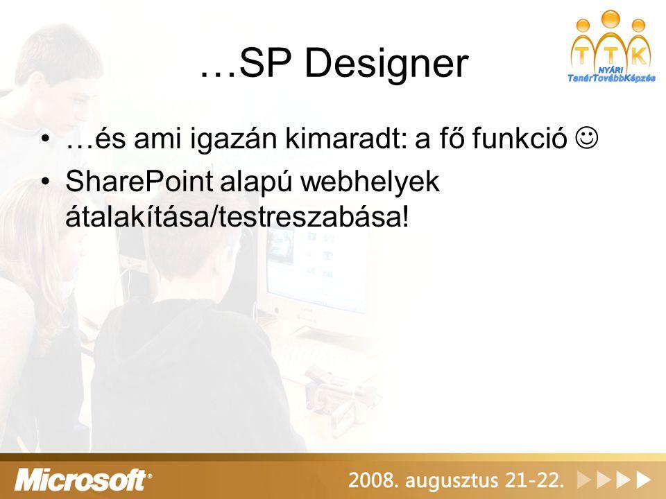 …SP Designer …és ami igazán kimaradt: a fő funkció SharePoint alapú webhelyek átalakítása/testreszabása!