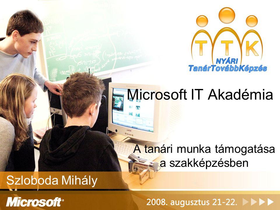 Microsoft IT Akadémia A tanári munka támogatása a szakképzésben Szloboda Mihály