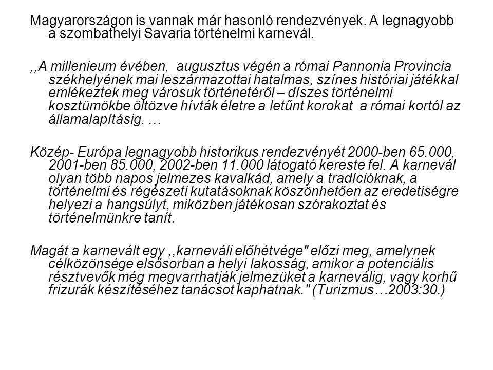 Magyarországon is vannak már hasonló rendezvények. A legnagyobb a szombathelyi Savaria történelmi karnevál.,,A millenieum évében, augusztus végén a ró