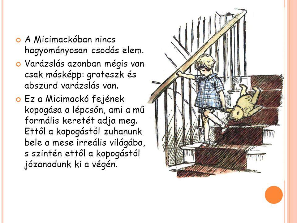 A Micimackóban nincs hagyományosan csodás elem. Varázslás azonban mégis van csak másképp: groteszk és abszurd varázslás van. Ez a Micimackó fejének ko