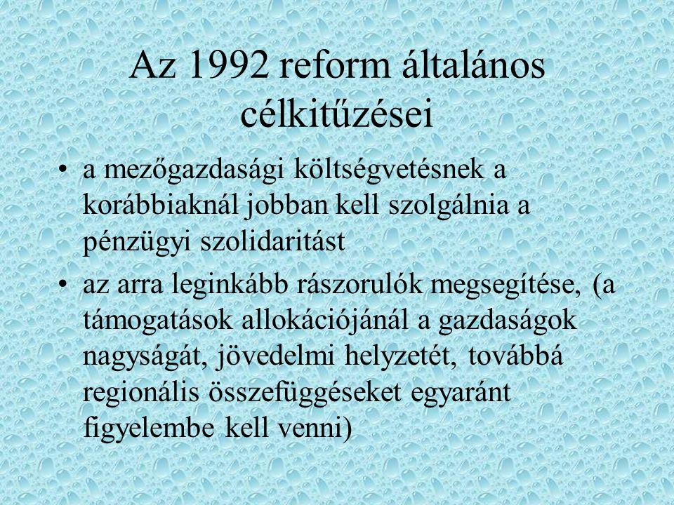 Az 1992 reform általános célkitűzései a közös piaci szervezetek alapelveit – egységes piac, közösségi preferencia, pénzügyi szolidaritás – az eredeti szándékoknak megfelelően szükséges érvényesíteni a termelők jövedelmét közvetlenül befolyásoló támogatási rendszer működésének kialakítása