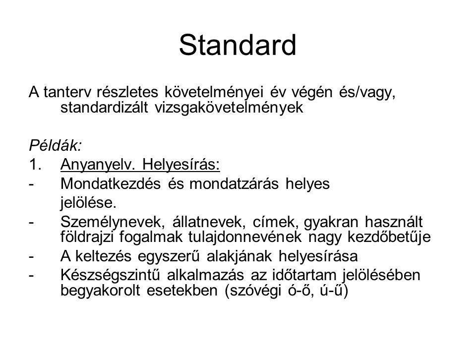Standard A tanterv részletes követelményei év végén és/vagy, standardizált vizsgakövetelmények Példák: 1.Anyanyelv.