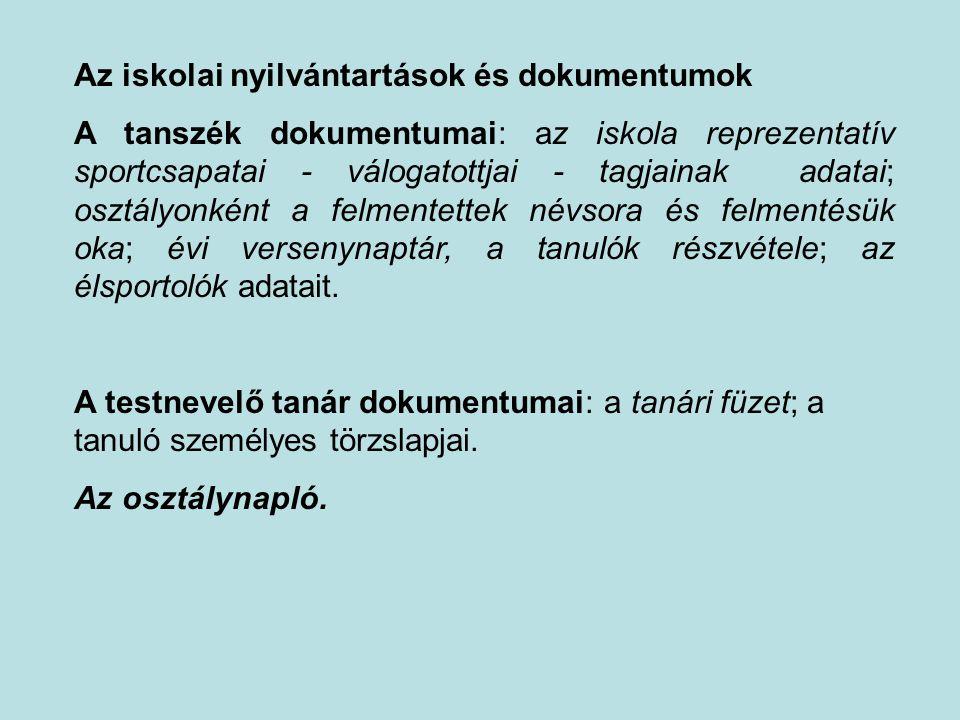 Az iskolai nyilvántartások és dokumentumok A tanszék dokumentumai: az iskola reprezentatív sportcsapatai - válogatottjai - tagjainak adatai; osztályon