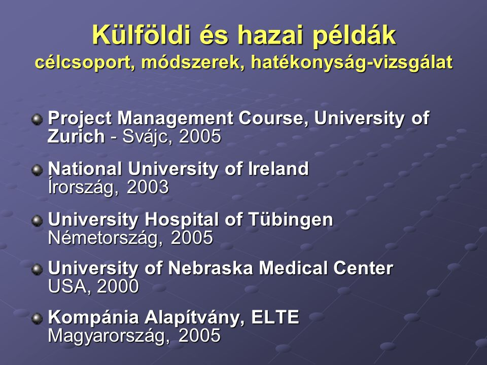 Külföldi és hazai példák célcsoport, módszerek, hatékonyság-vizsgálat Project Management Course, University of Zurich - Svájc, 2005 National Universit