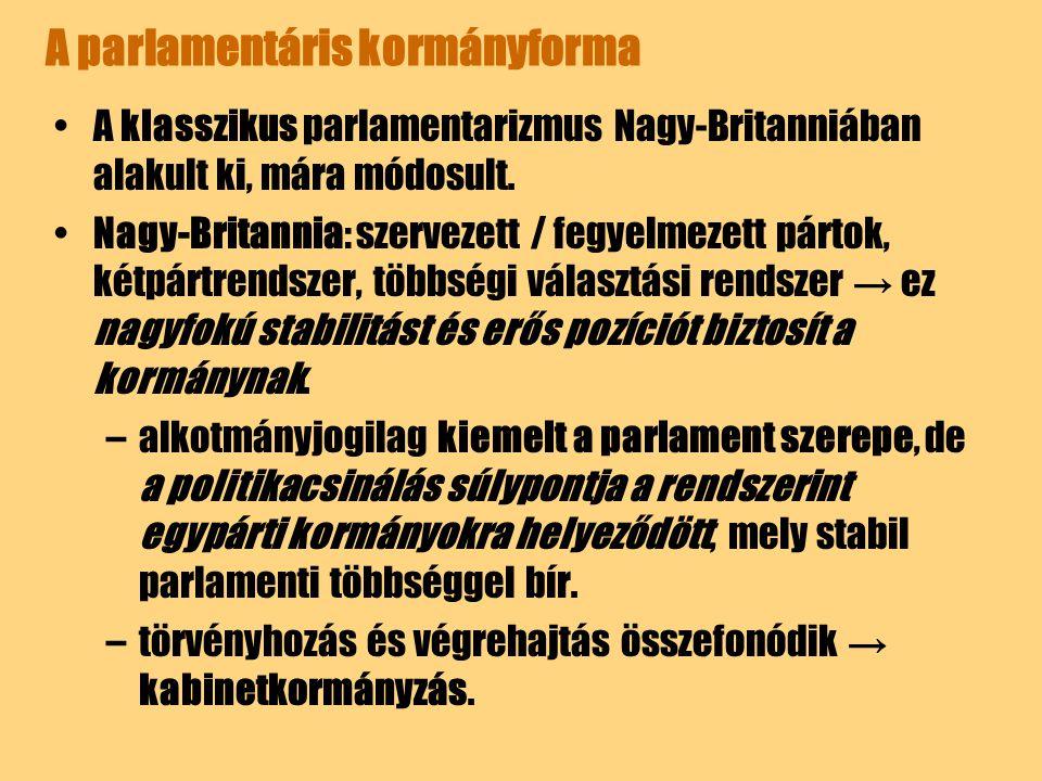 A parlamentáris kormányforma A klasszikus parlamentarizmus Nagy-Britanniában alakult ki, mára módosult. Nagy-Britannia: szervezett / fegyelmezett párt