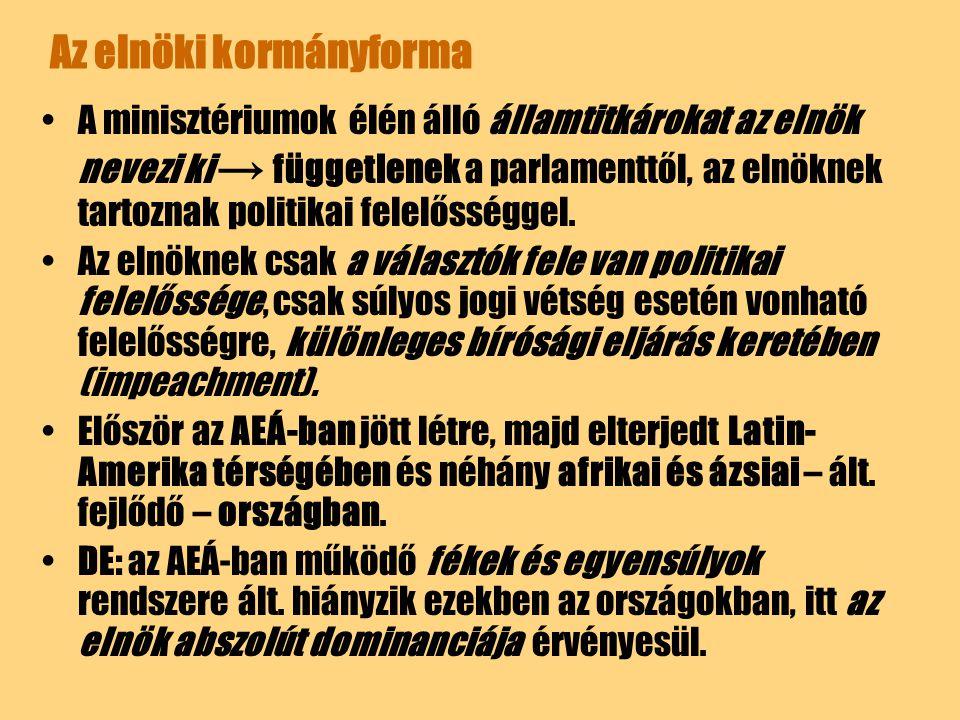 Az elnöki kormányforma A minisztériumok élén álló államtitkárokat az elnök nevezi ki → függetlenek a parlamenttől, az elnöknek tartoznak politikai fel