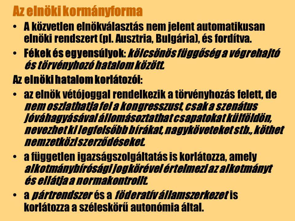 Az elnöki kormányforma A közvetlen elnökválasztás nem jelent automatikusan elnöki rendszert (pl. Ausztria, Bulgária), és fordítva. Fékek és egyensúlyo