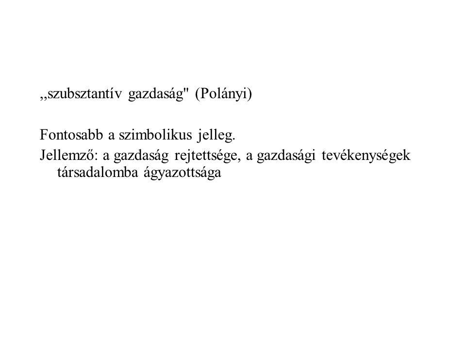 ,,szubsztantív gazdaság (Polányi) Fontosabb a szimbolikus jelleg.