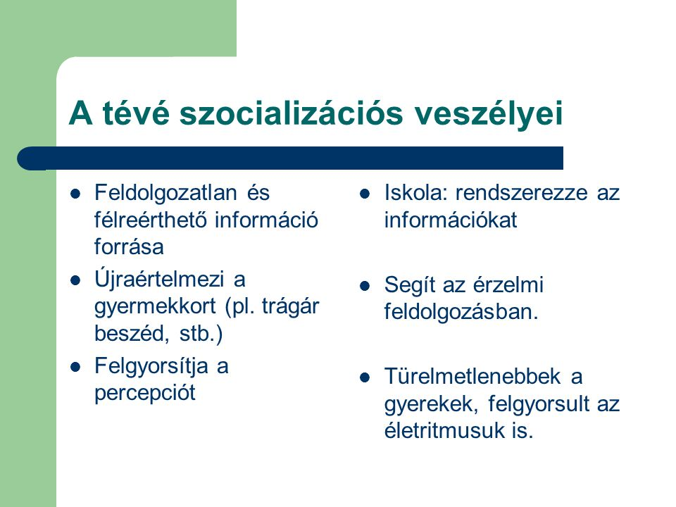 A tévé szocializációs veszélyei Feldolgozatlan és félreérthető információ forrása Újraértelmezi a gyermekkort (pl.