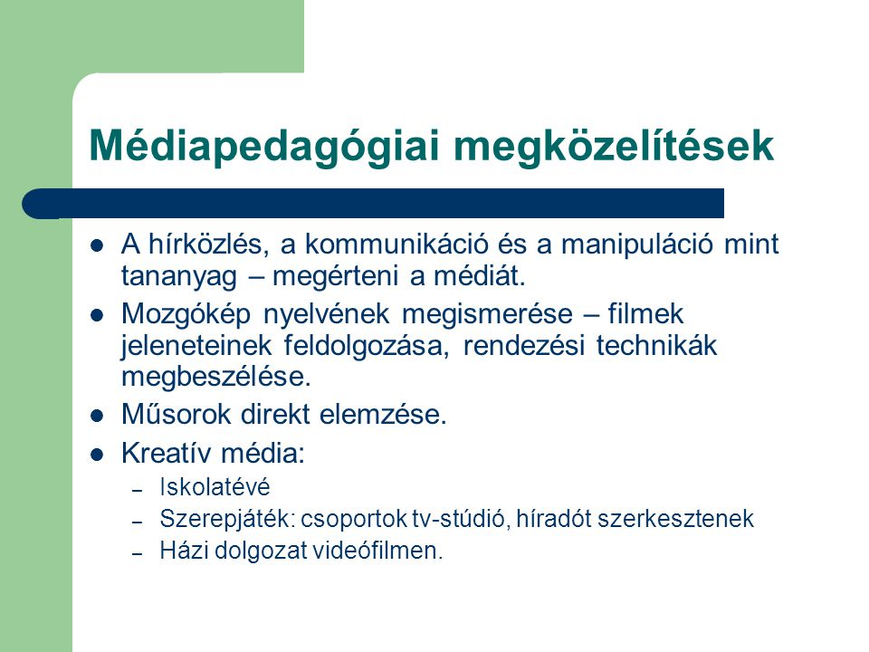 Médiapedagógiai megközelítések A hírközlés, a kommunikáció és a manipuláció mint tananyag – megérteni a médiát. Mozgókép nyelvének megismerése – filme