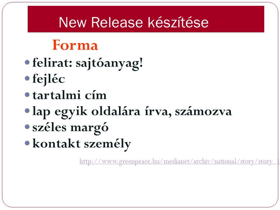 New Release készítése Forma felirat: sajtóanyag! fejléc tartalmi cím lap egyik oldalára írva, számozva széles margó kontakt személy http://www.greenpe