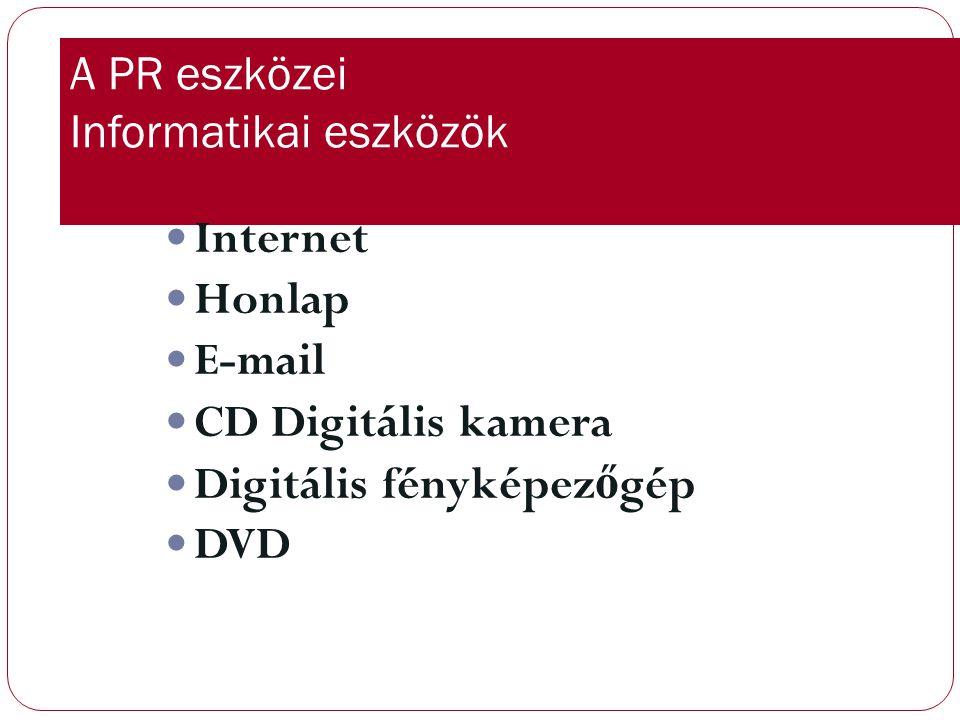 A PR eszközei Informatikai eszközök Internet Honlap E-mail CD Digitális kamera Digitális fényképez ő gép DVD