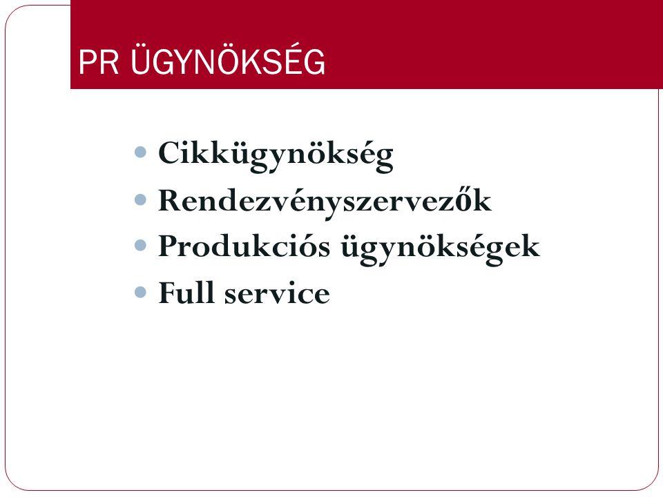 PR ÜGYNÖKSÉG Cikkügynökség Rendezvényszervez ő k Produkciós ügynökségek Full service