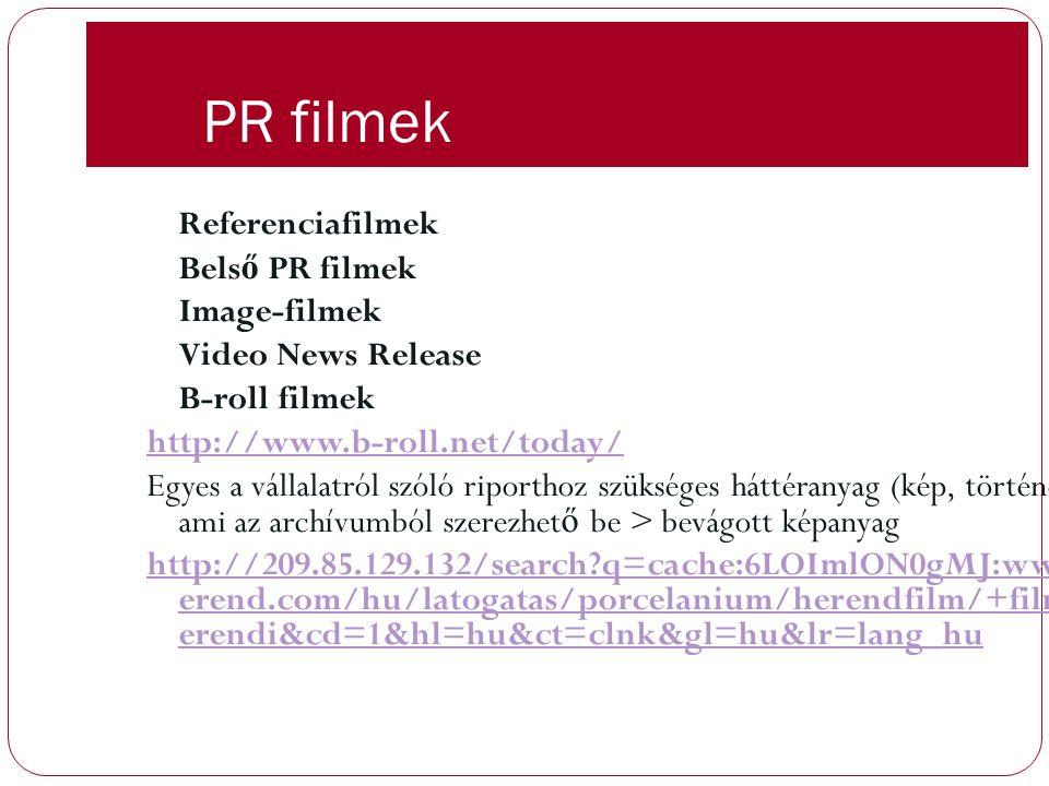 PR filmek Referenciafilmek Bels ő PR filmek Image-filmek Video News Release B-roll filmek http://www.b-roll.net/today/ Egyes a vállalatról szóló ripor