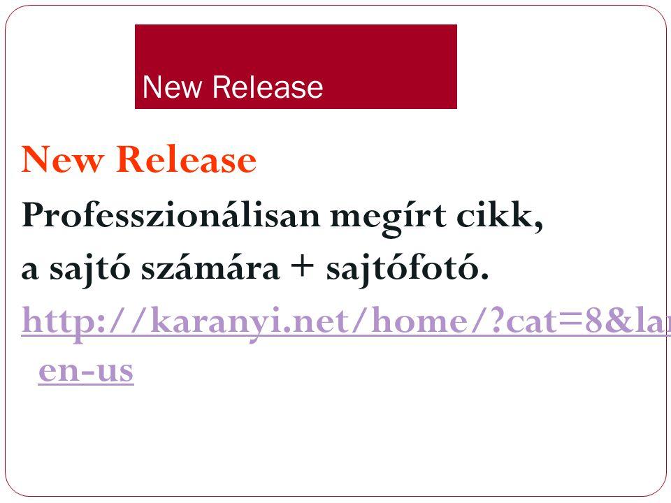 New Release Professzionálisan megírt cikk, a sajtó számára + sajtófotó. http://karanyi.net/home/?cat=8&lang= en-us
