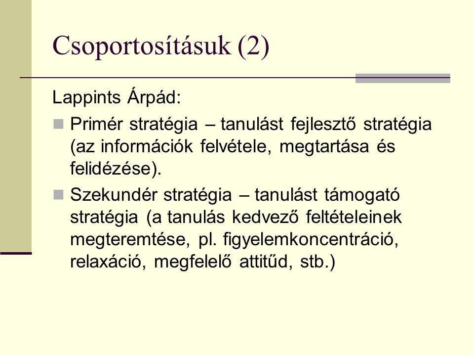 Csoportosításuk (2) Lappints Árpád: Primér stratégia – tanulást fejlesztő stratégia (az információk felvétele, megtartása és felidézése). Szekundér st