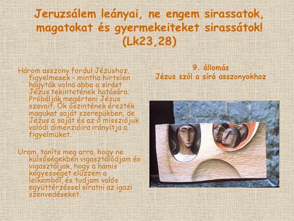 Jeruzsálem leányai, ne engem sirassatok, magatokat és gyermekeiteket sirassátok.